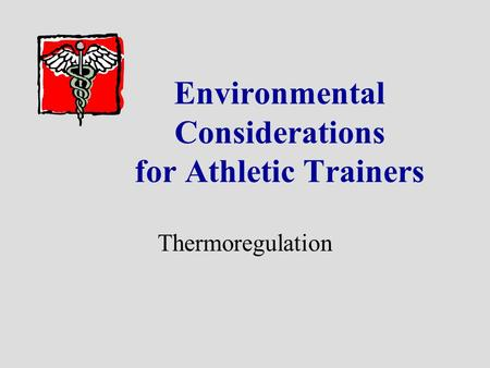 Environmental Considerations for Athletic Trainers Thermoregulation.