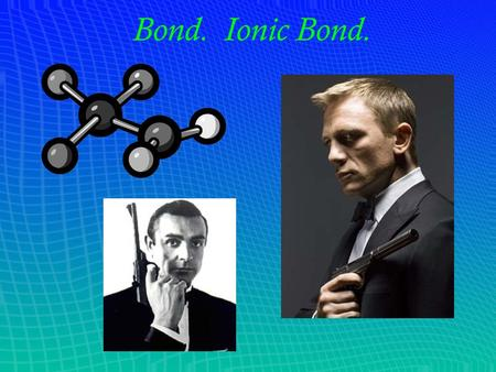 Bond. Ionic Bond.. To get started… We should refresh our memories about the structure of atoms: _________ and _________ are found inside the nucleus,