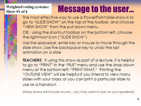 "1 Message to the user... The most effective way to use a PowerPoint slide show is to go to ""SLIDE SHOW"" on the top of the toolbar, and choose ""VIEW SHOW"""