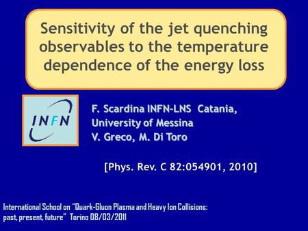 F. Scardina INFN-LNS Catania, University of Messina V. Greco, M. Di Toro Sensitivity of the jet quenching observables to the temperature dependence of.