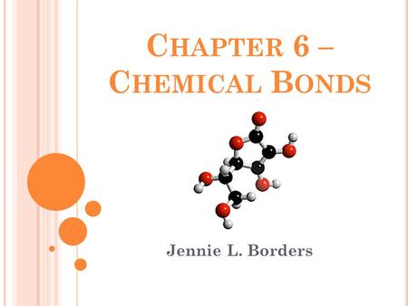 C HAPTER 6 – C HEMICAL B ONDS Jennie L. Borders. S TANDARDS SPS1. Students will investigate our current understanding of the atom b. Compare and contrast.