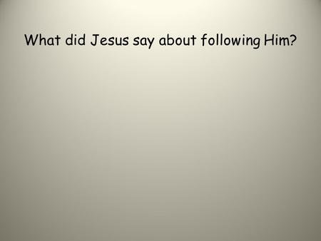 What did Jesus say about following Him?