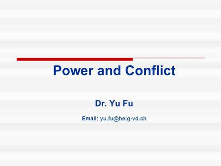 Power and Conflict Dr. Yu Fu