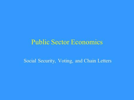 Public Sector Economics Social Security, Voting, and Chain Letters.