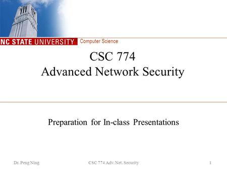Computer Science Dr. Peng NingCSC 774 Adv. Net. Security1 CSC 774 Advanced Network Security Preparation for In-class Presentations.