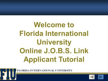 Welcome to Florida International University Online J.O.B.S. Link Applicant Tutorial.