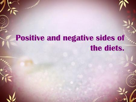 Positive and negative sides of the diets.. Protein diet + Dropped pounds for a long time do not come back. - Slow weight reduction.