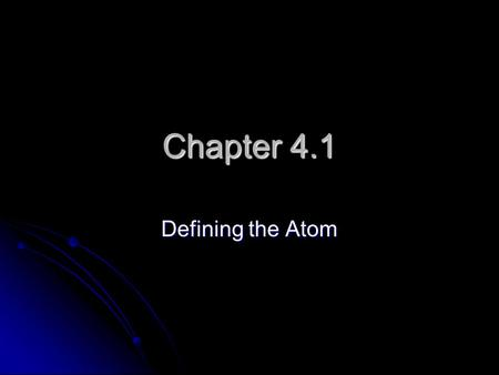 Chapter 4.1 Defining the Atom. Democritus (Greece 460 BCE) Believed that atoms were indivisible and indestructible. Believed that atoms were indivisible.