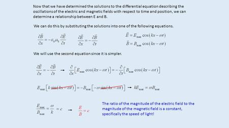 Now that we have determined the solutions to the differential equation describing the oscillations of the electric and magnetic fields with respect to.