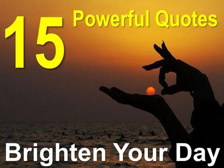 15 Powerful Quotes Brighten Your Day.