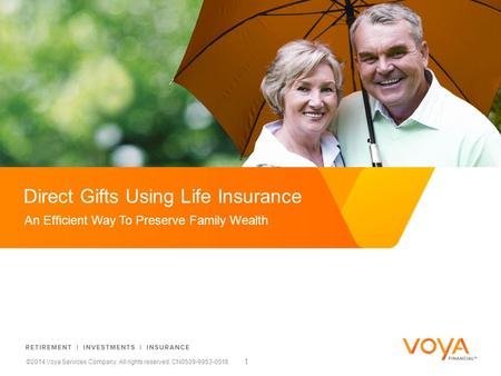Reward & Retain with Simplicity Direct Gifts Using Life Insurance ©2014 Voya Services Company. All rights reserved. CN0509-9953-0516 An Efficient Way To.
