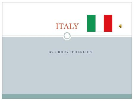 ITALY By : Rory O'Herlihy.