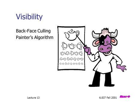 Lecture 136.837 Fall 2001 Visibility Back-Face Culling Painter's Algorithm.
