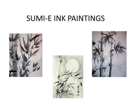 SUMI-E INK PAINTINGS.