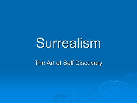 Surrealism The Art of Self Discovery. The Birth of Surrealism  Surrealism evolved from the Dada movement shortly after WWI.  Andre Breton, a French.