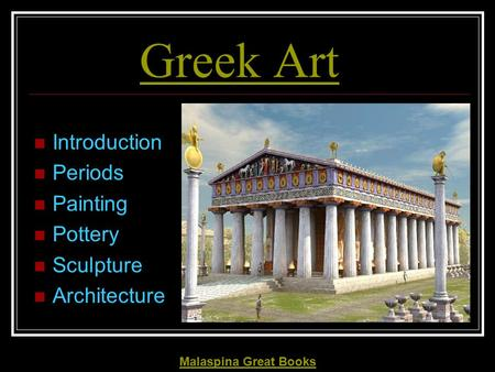 Greek Art Introduction Periods Painting Pottery Sculpture Architecture Malaspina Great Books.