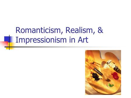 "Romanticism, Realism, & Impressionism in Art. Romanticism characterized by the 5 ""I""s Imagination was emphasized over ""reason."" This was a backlash against."