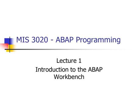 Lecture 1 Introduction to the ABAP Workbench