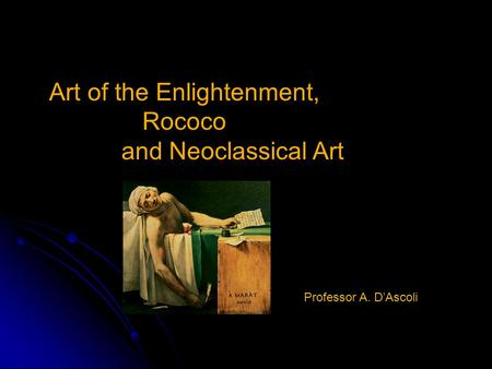 Art of the Enlightenment, Rococo and Neoclassical Art Professor A. D'Ascoli.