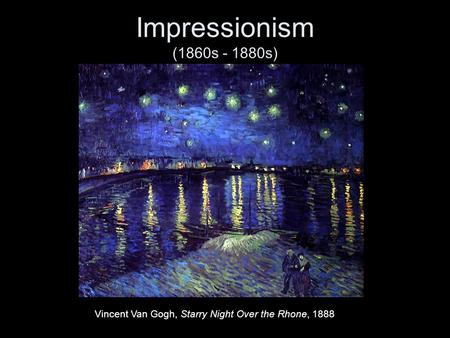 Impressionism (1860s - 1880s) Vincent Van Gogh, Starry Night Over the Rhone, 1888.