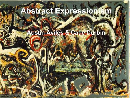 Abstract Expressionism Austin Aviles & Catie Durbin.