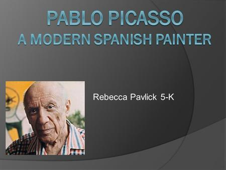 PAblo Picasso a Modern spanish painter
