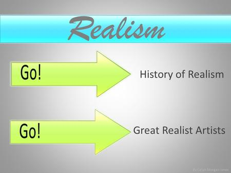 Realism History of Realism Great Realist Artists By Celyn Morgan Jones.
