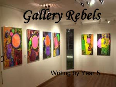 Gallery Rebels Writing by Year 5. Within the 19 th and 20 th centuries there were many famous artists. Each of these artists were known for their individual.