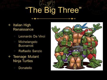 """The Big Three"" Italian High Renaissance Teenage Mutant Ninja Turtles"