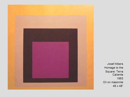 Josef Albers Homage to the Square: Terra Caliente 1963 Oil on masonite 48 x 48""
