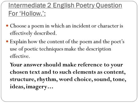 Intermediate 2 English Poetry Question For 'Hollow.': Choose a poem in which an incident or character is effectively described. Explain how the content.