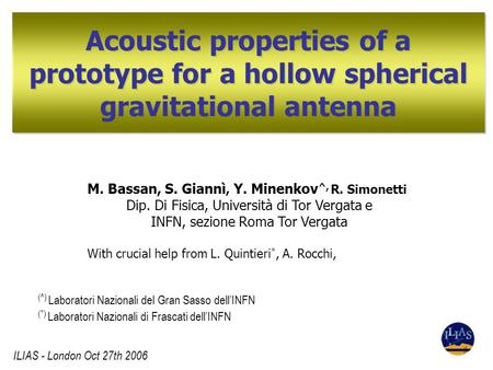 Acoustic properties of a prototype for a hollow spherical gravitational antenna (^) Laboratori Nazionali del Gran Sasso dell'INFN (*) Laboratori Nazionali.