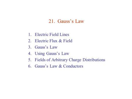 21. Gauss's Law Electric Field Lines Electric Flux & Field Gauss's Law