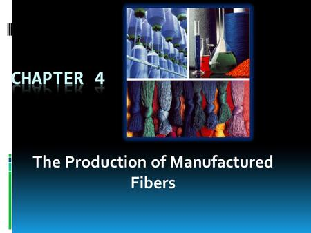The Production of Manufactured Fibers. Why use manufactured fibers?  Easy to control quantity  Can tailor properties to meet end-use needs  Blending.