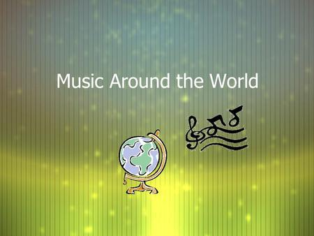 Music Around the World Helpful Vocabulary Fingering: The way hands and fingers move on an instrument to make different notes Percussion: A group of instruments.