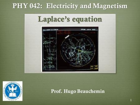 PHY 042: Electricity and Magnetism Laplace's equation Prof. Hugo Beauchemin 1.