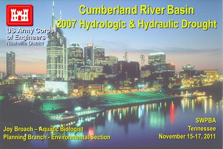 ® Cumberland River Basin 2007 Hydrologic & Hydraulic Drought Joy Broach – Aquatic Biologist Planning Branch - Environmental Section SWPBA Tennessee November.
