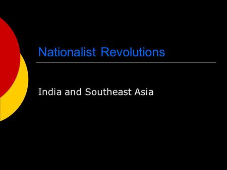 Nationalist Revolutions India and Southeast Asia.