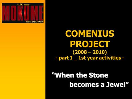 "COMENIUS PROJECT (2008 – 2010) - part I _ 1st year activities - ""When the Stone becomes a Jewel"""