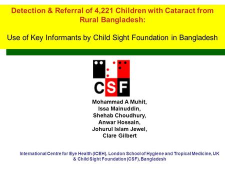 Detection & Referral of 4,221 Children with Cataract from Rural Bangladesh: Use of Key Informants by Child Sight Foundation in Bangladesh Detection & Referral.