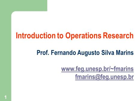 1 Introduction to Operations Research Prof. Fernando Augusto Silva Marins