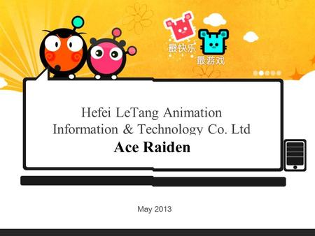 Hefei LeTang Animation Information & Technology Co. Ltd May 2013 Ace Raiden.