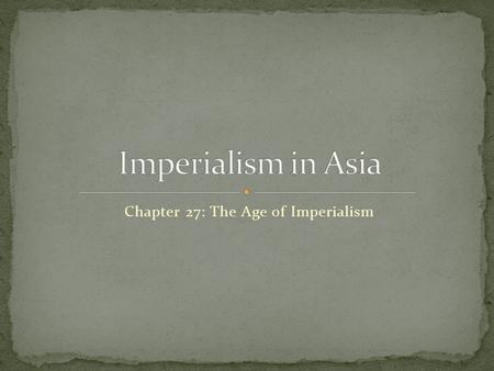 Chapter 27: The Age of Imperialism. What were some of the motives of Imperialism? What continent is India in? What is the geography of India?