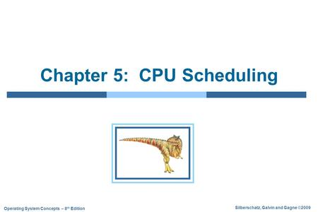 Silberschatz, Galvin and Gagne ©2009 Operating System Concepts – 8 th Edition Chapter 5: CPU Scheduling.