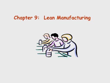 Chapter 9: Lean Manufacturing © Holmes Miller 1999.
