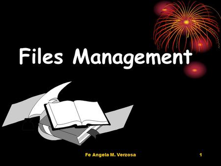 Fe Angela M. Verzosa1 Files Management. 2 Files management - ensures control at the file level Files management ensures that records relating to a specific.
