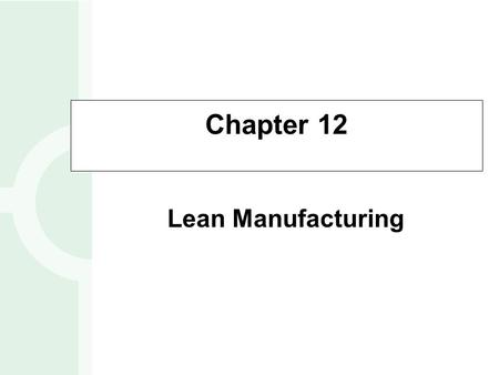 Chapter 12 Lean Manufacturing.