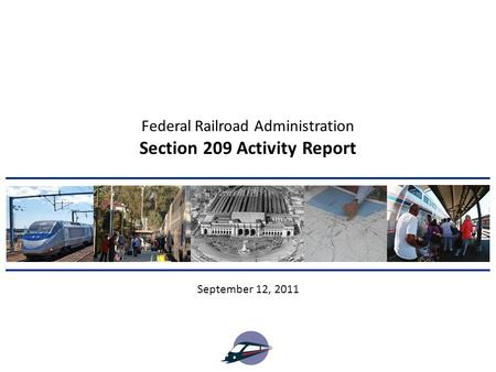 Section 209 Activity Report September 12, 2011 Federal Railroad Administration.