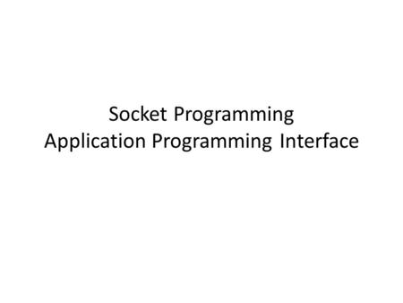 Socket Programming Application Programming Interface.