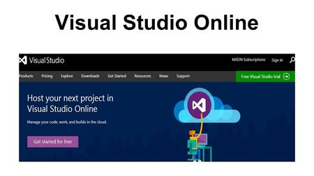 Visual Studio Online. What it Provides Visual Studio Online, based on the capabilities of Team Foundation Server with additional cloud services, is the.
